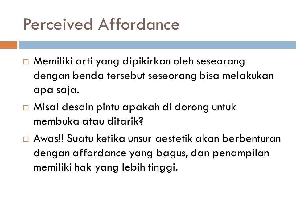 Perceived Affordance  Memiliki arti yang dipikirkan oleh seseorang dengan benda tersebut seseorang bisa melakukan apa saja.