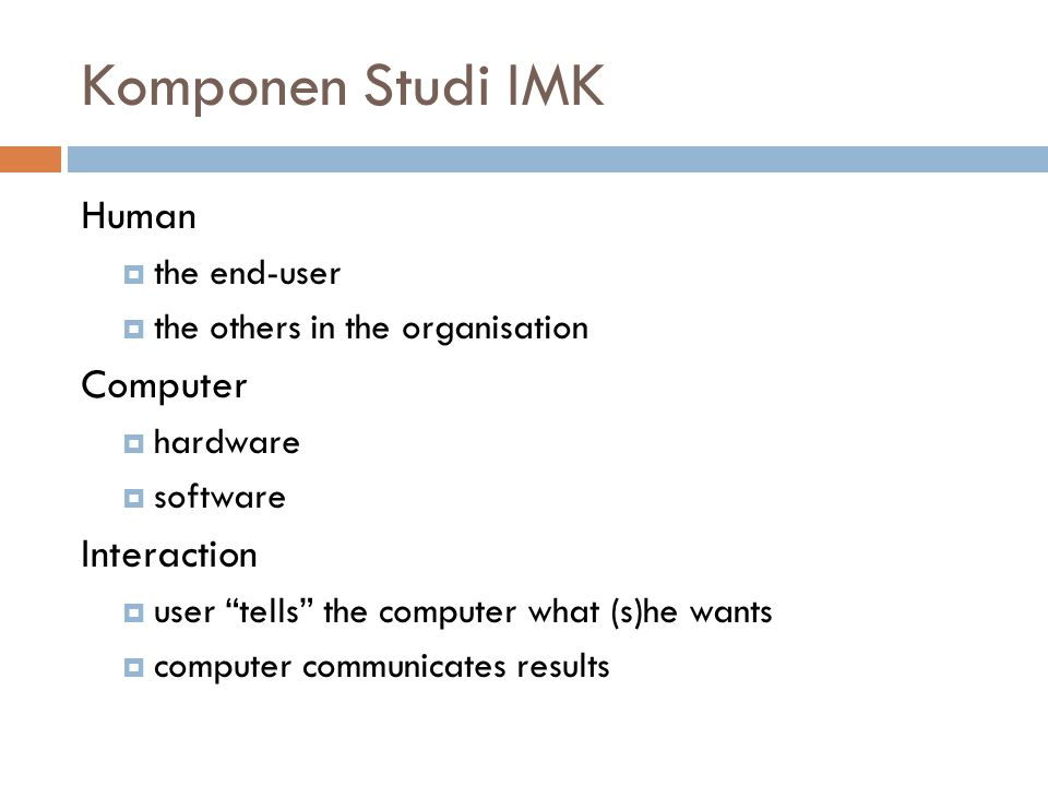 "Komponen Studi IMK Human  the end-user  the others in the organisation Computer  hardware  software Interaction  user ""tells"" the computer what ("