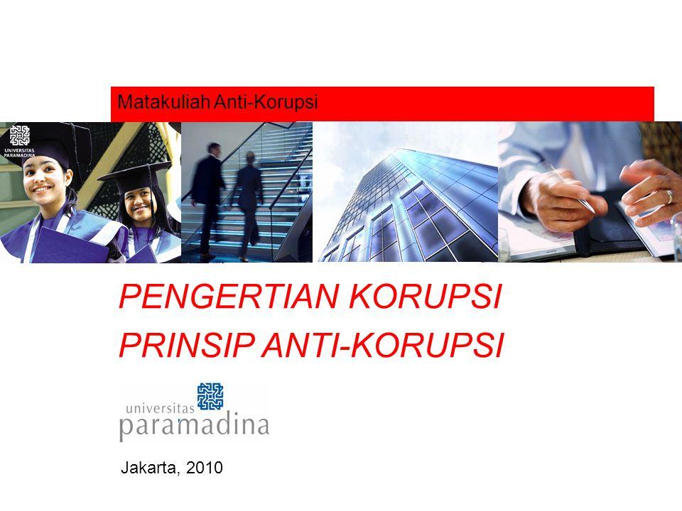 Matakuliah Anti-Korupsi PENGERTIAN KORUPSI PRINSIP ANTI-KORUPSI Jakarta, 2010