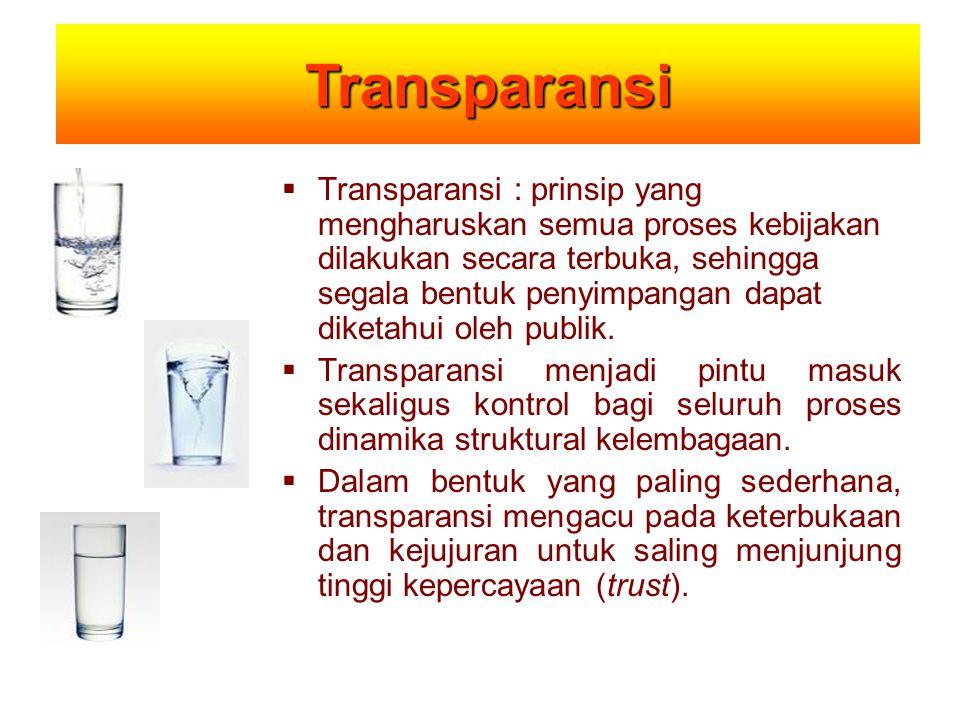  Transparansi : prinsip yang mengharuskan semua proses kebijakan dilakukan secara terbuka, sehingga segala bentuk penyimpangan dapat diketahui oleh p