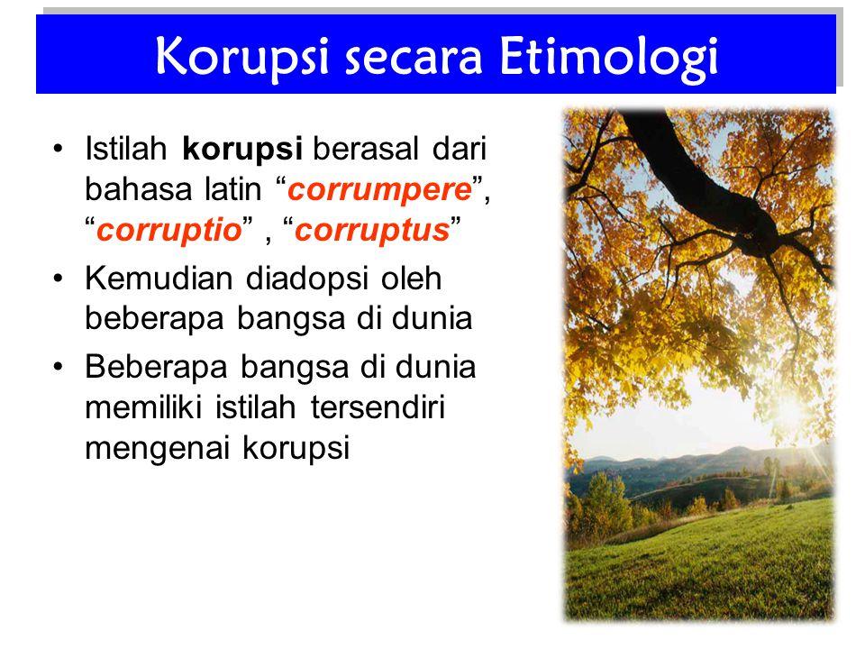 "•Istilah korupsi berasal dari bahasa latin ""corrumpere"", ""corruptio"", ""corruptus"" •Kemudian diadopsi oleh beberapa bangsa di dunia •Beberapa bangsa di"