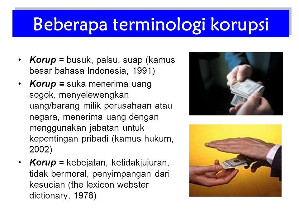 •Korup = busuk, palsu, suap (kamus besar bahasa Indonesia, 1991) •Korup = suka menerima uang sogok, menyelewengkan uang/barang milik perusahaan atau n