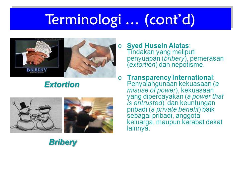 oSyed Husein Alatas: Tindakan yang meliputi penyuapan (bribery), pemerasan (extortion) dan nepotisme. oTransparency International: Penyalahgunaan keku