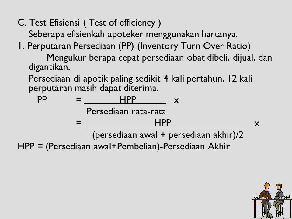 C. Test Efisiensi ( Test of efficiency ) Seberapa efisienkah apoteker menggunakan hartanya. 1. Perputaran Persediaan (PP) (Inventory Turn Over Ratio)