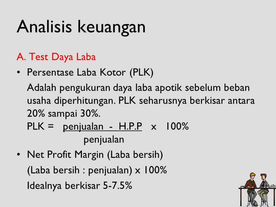 Analisis keuangan A. Test Daya Laba •Persentase Laba Kotor (PLK) Adalah pengukuran daya laba apotik sebelum beban usaha diperhitungan. PLK seharusnya