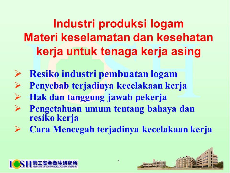 1 Industri produksi logam Materi keselamatan dan kesehatan kerja untuk tenaga kerja asing  Resiko industri pembuatan logam  Penyebab terjadinya kece