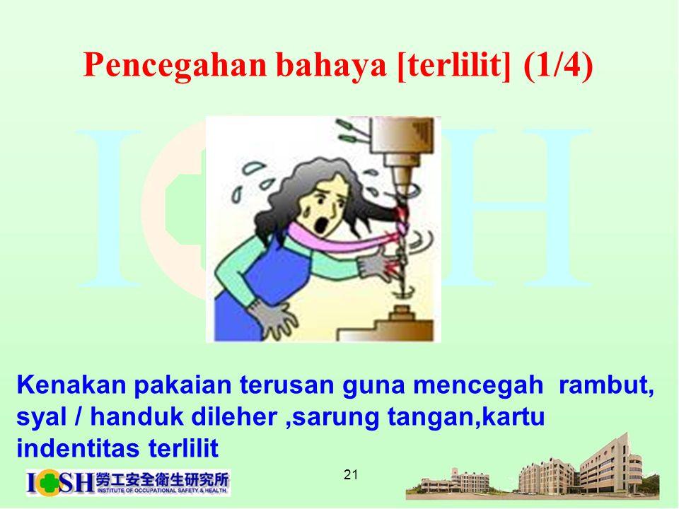 21 Pencegahan bahaya [terlilit] (1/4) Kenakan pakaian terusan guna mencegah rambut, syal / handuk dileher,sarung tangan,kartu indentitas terlilit