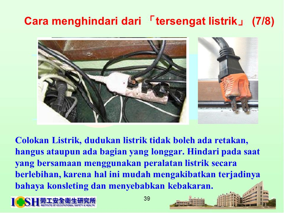 39 Colokan Listrik, dudukan listrik tidak boleh ada retakan, hangus ataupun ada bagian yang longgar. Hindari pada saat yang bersamaan menggunakan pera