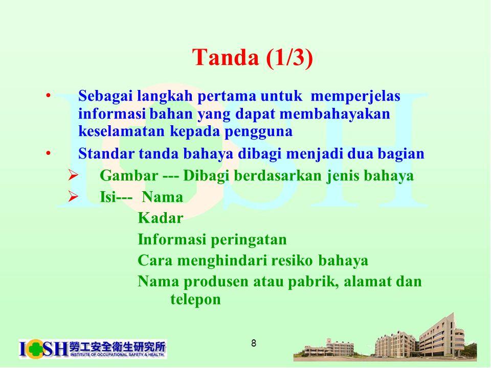 8 Tanda (1/3) • Sebagai langkah pertama untuk memperjelas informasi bahan yang dapat membahayakan keselamatan kepada pengguna • Standar tanda bahaya d