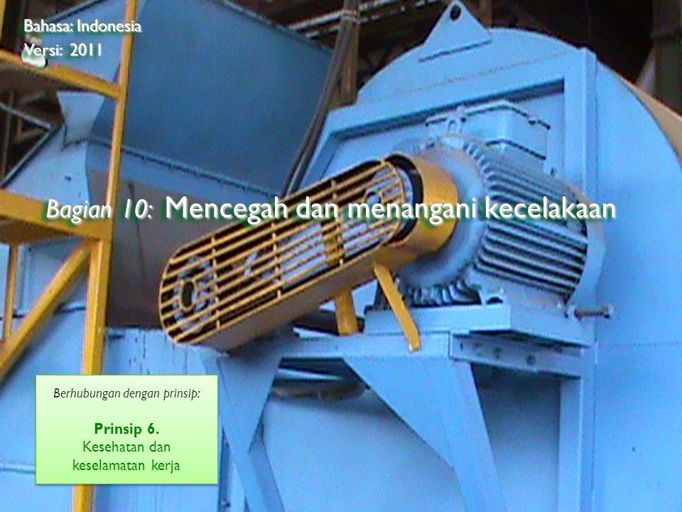 ©2009 Rainforest Alliance Bagian 10: Mencegah dan menangani kecelakaan Bahasa: Indonesia Versi: 2011 Berhubungan dengan prinsip: Prinsip 6.