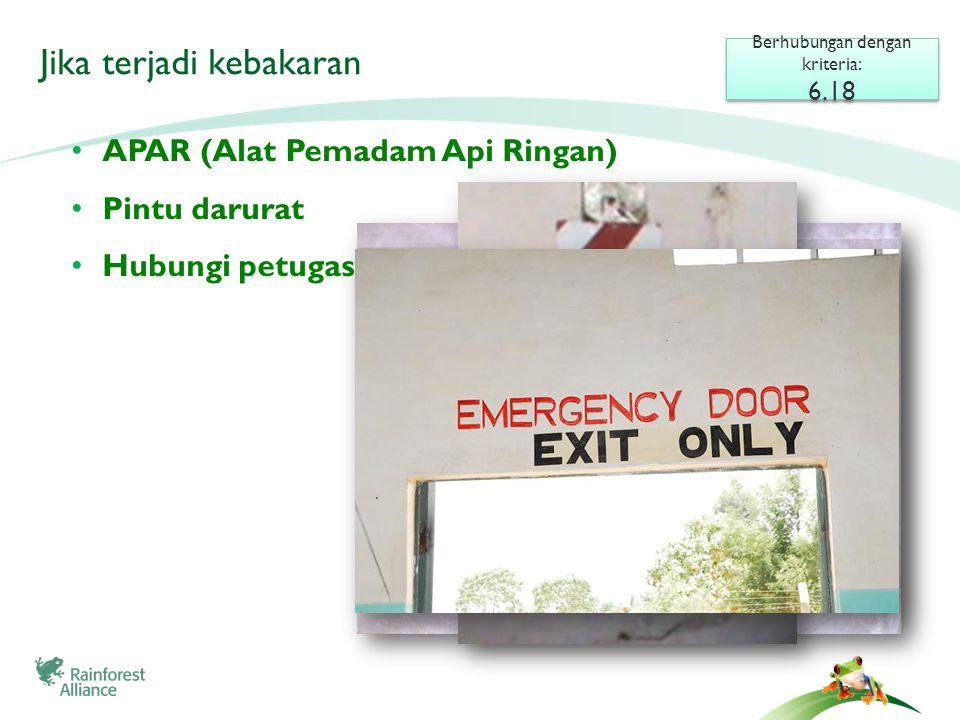 Berhubungan dengan kriteria: 6.18 Berhubungan dengan kriteria: 6.18 • APAR (Alat Pemadam Api Ringan) • Pintu darurat • Hubungi petugas pemadam kebakaran Jika terjadi kebakaran