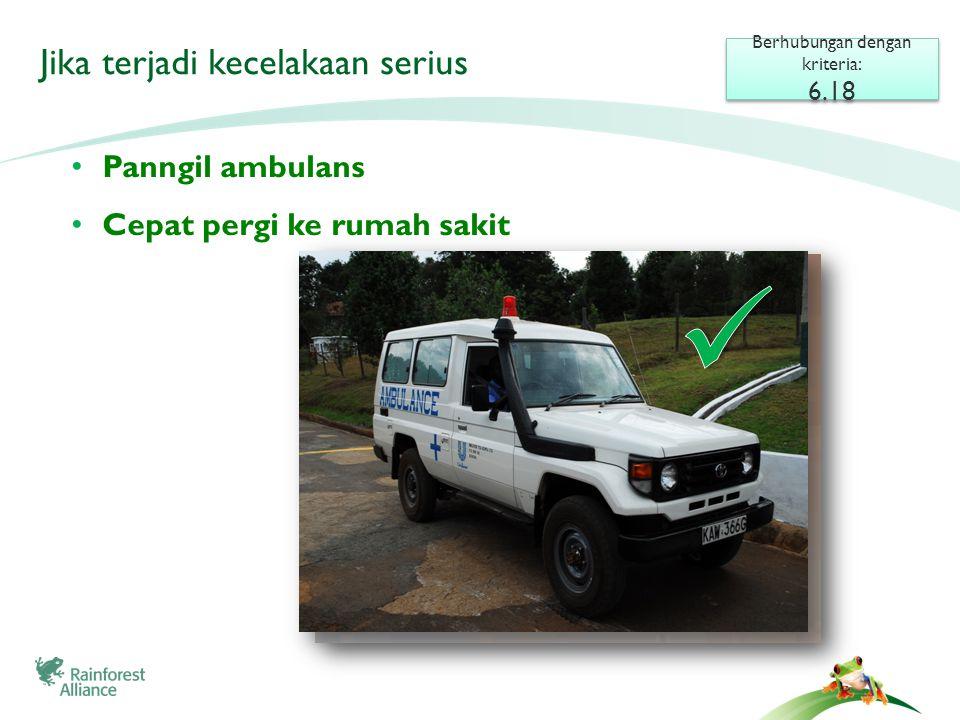 Berhubungan dengan kriteria: 6.18 Berhubungan dengan kriteria: 6.18 • Panngil ambulans • Cepat pergi ke rumah sakit Jika terjadi kecelakaan serius