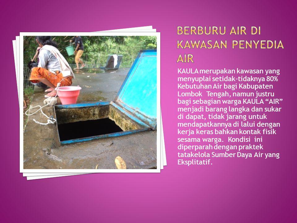 """KAULA merupakan kawasan yang menyuplai setidak-tidaknya 80% Kebutuhan Air bagi Kabupaten Lombok Tengah, namun justru bagi sebagian warga KAULA """"AIR"""" m"""