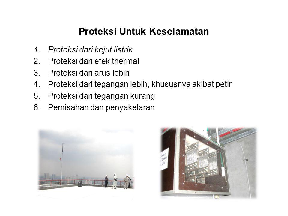 Proteksi Untuk Keselamatan 1.Proteksi dari kejut listrik 2.Proteksi dari efek thermal 3.Proteksi dari arus lebih 4.Proteksi dari tegangan lebih, khususnya akibat petir 5.Proteksi dari tegangan kurang 6.Pemisahan dan penyakelaran