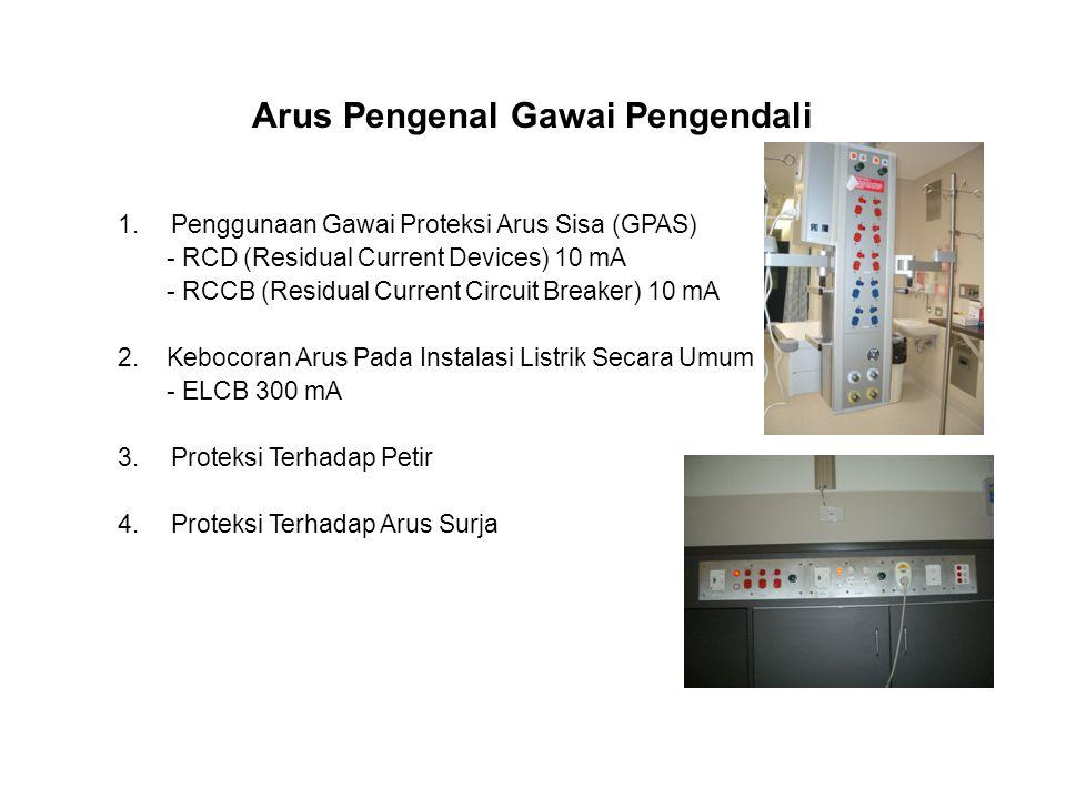 Arus Pengenal Gawai Pengendali 1.Penggunaan Gawai Proteksi Arus Sisa (GPAS) - RCD (Residual Current Devices) 10 mA - RCCB (Residual Current Circuit Breaker) 10 mA 2.