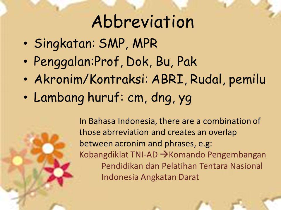 Abbreviation • Singkatan: SMP, MPR • Penggalan:Prof, Dok, Bu, Pak • Akronim/Kontraksi: ABRI, Rudal, pemilu • Lambang huruf: cm, dng, yg In Bahasa Indo