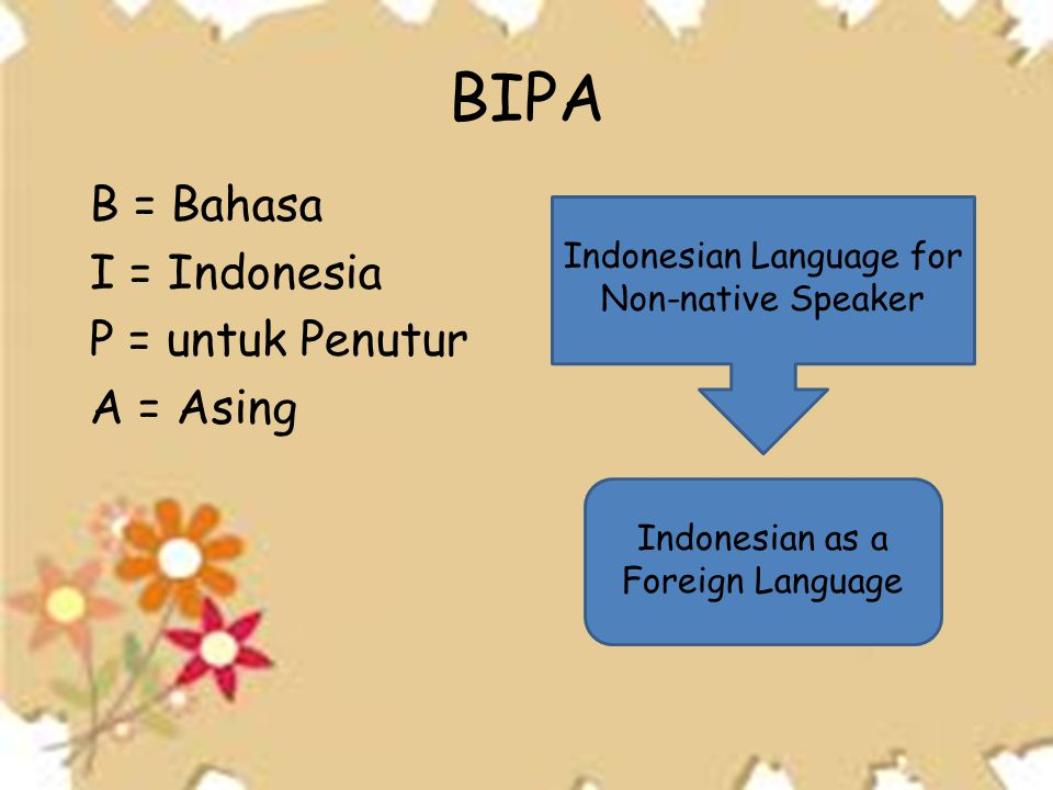 • A BIPA teacher or lecturer is expected to master the Indonesian grammar.