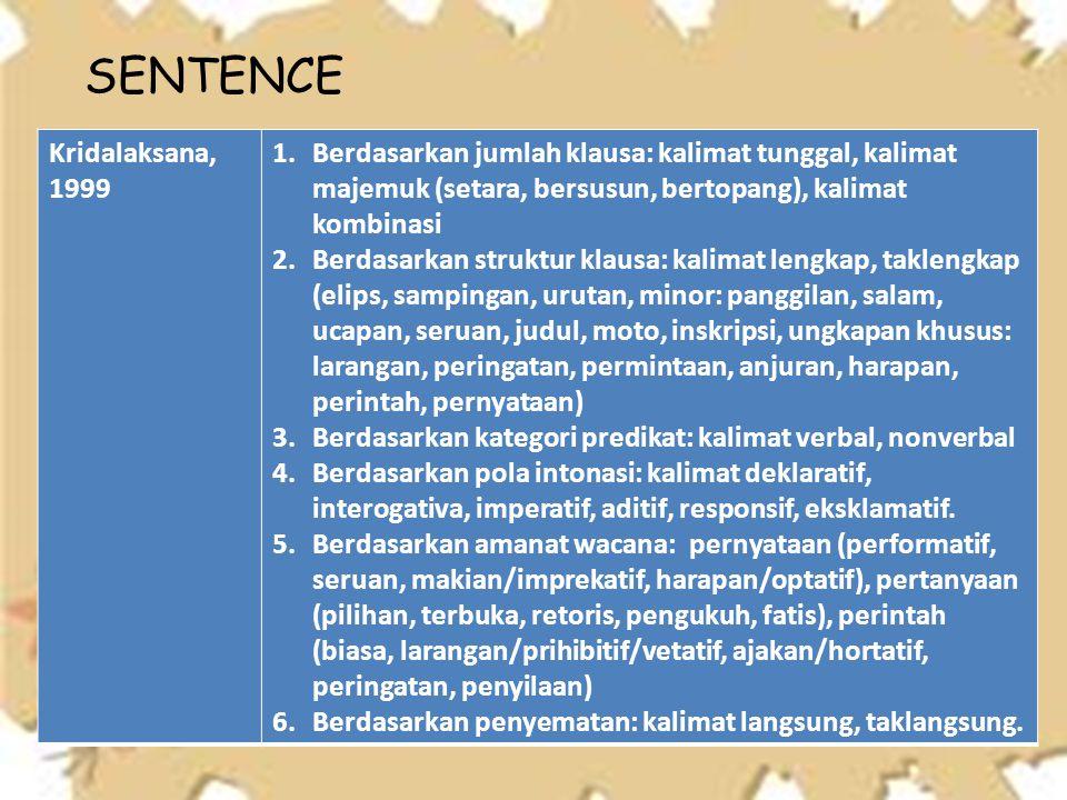 Kridalaksana, 1999 1.Berdasarkan jumlah klausa: kalimat tunggal, kalimat majemuk (setara, bersusun, bertopang), kalimat kombinasi 2.Berdasarkan strukt
