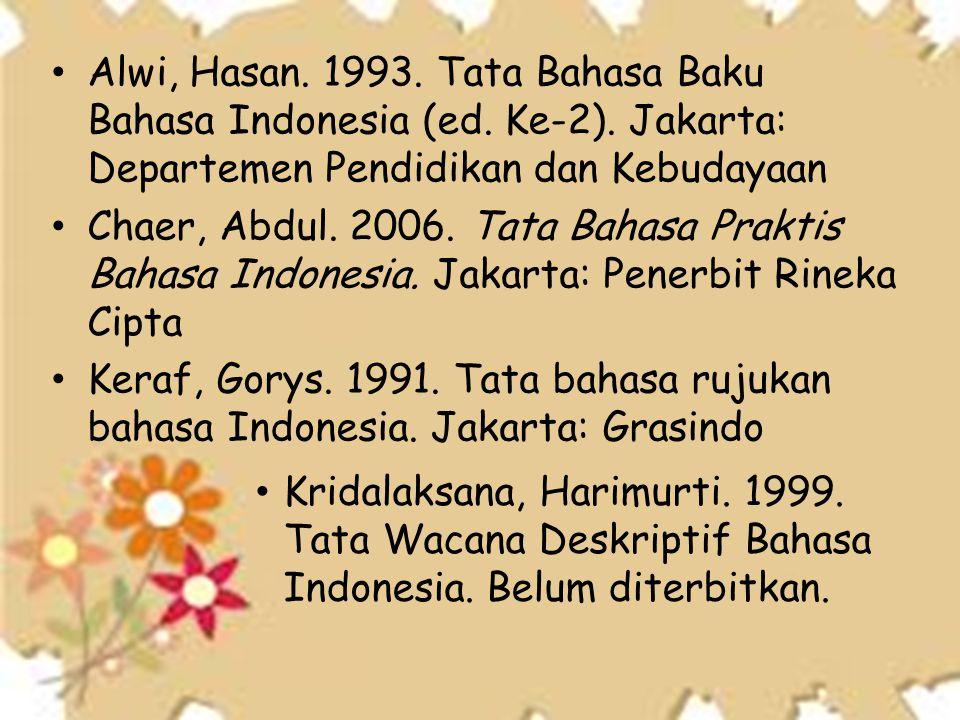 • Alwi, Hasan. 1993. Tata Bahasa Baku Bahasa Indonesia (ed. Ke-2). Jakarta: Departemen Pendidikan dan Kebudayaan • Chaer, Abdul. 2006. Tata Bahasa Pra