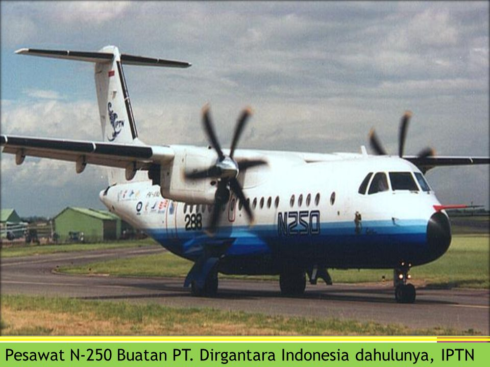 Pesawat N-250 Buatan PT. Dirgantara Indonesia dahulunya, IPTN