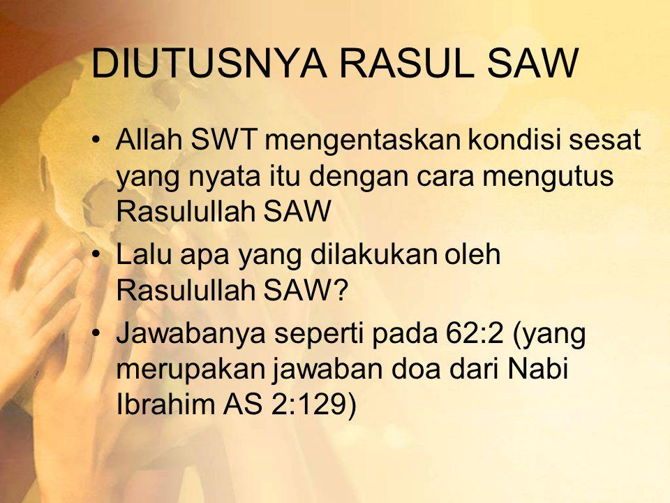 DIUTUSNYA RASUL SAW •Allah SWT mengentaskan kondisi sesat yang nyata itu dengan cara mengutus Rasulullah SAW •Lalu apa yang dilakukan oleh Rasulullah SAW.