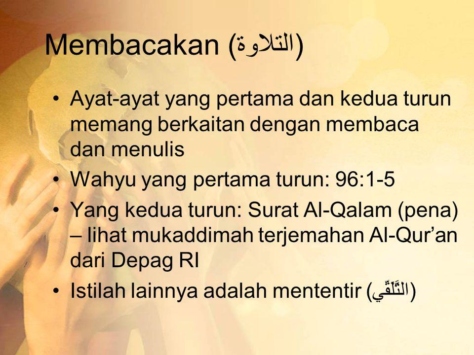 Membacakan (التلاوة) •Ayat-ayat yang pertama dan kedua turun memang berkaitan dengan membaca dan menulis •Wahyu yang pertama turun: 96:1-5 •Yang kedua