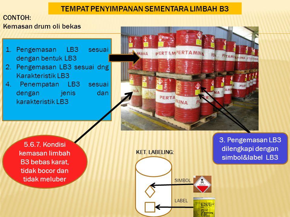 TEMPAT PENYIMPANAN SEMENTARA LIMBAH B3 CONTOH: Kemasan drum oli bekas 1.Pengemasan LB3 sesuai dengan bentuk LB3 2.Pengemasan LB3 sesuai dng Karakteristik LB3 4.