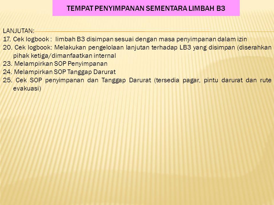 LANJUTAN: 17.Cek logbook : limbah B3 disimpan sesuai dengan masa penyimpanan dalam izin 20.