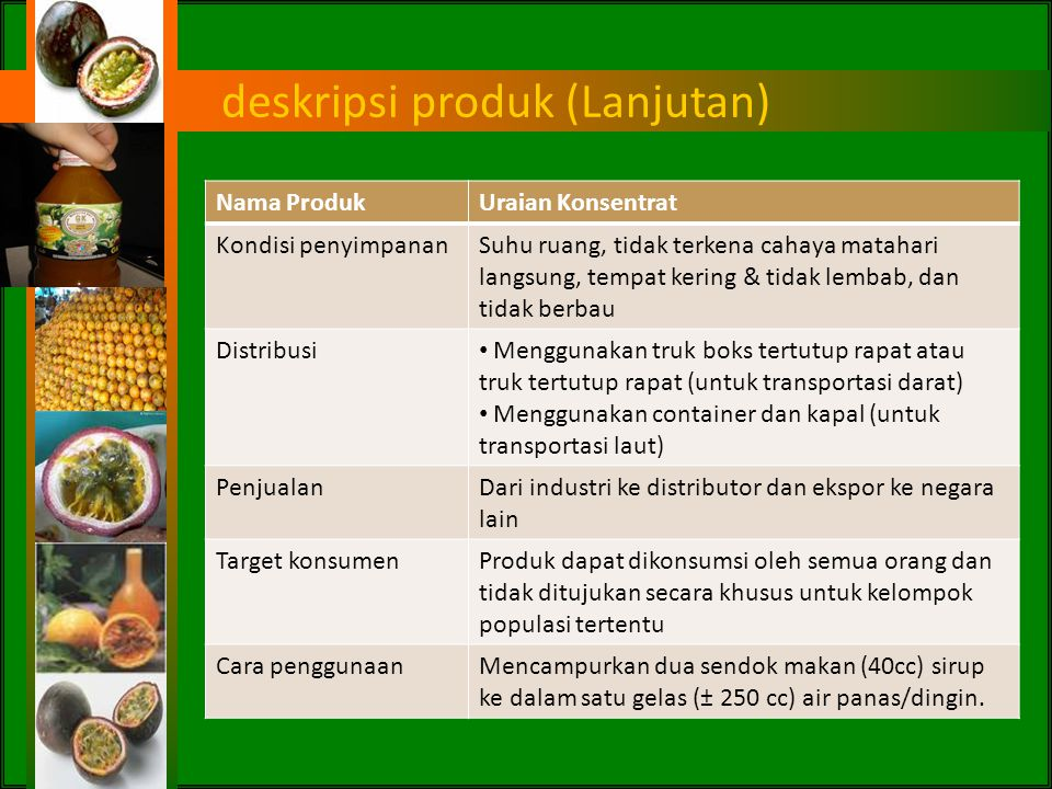 deskripsi produk (Lanjutan) Nama ProdukUraian Konsentrat • Mikrobiologi : angka lempeng total maks. 5,0 x 10 2 koloni/ml, coliform maks. 20 (APM,ml),