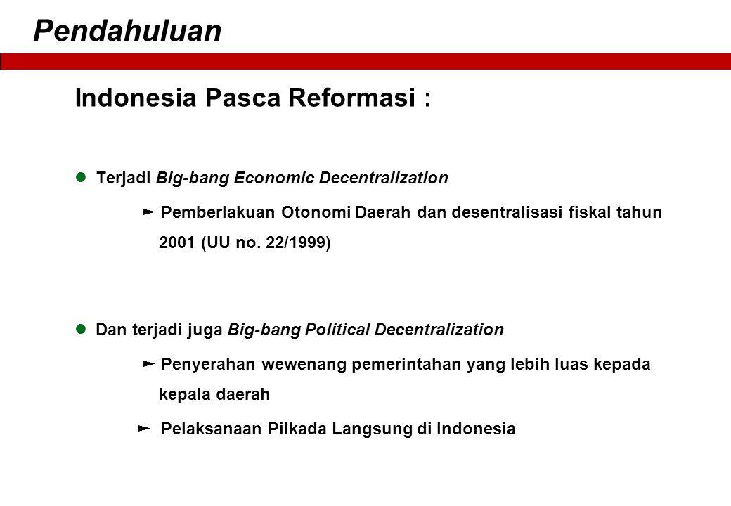 Pendahuluan Indonesia Pasca Reformasi :  Terjadi Big-bang Economic Decentralization ► Pemberlakuan Otonomi Daerah dan desentralisasi fiskal tahun 2001 (UU no.