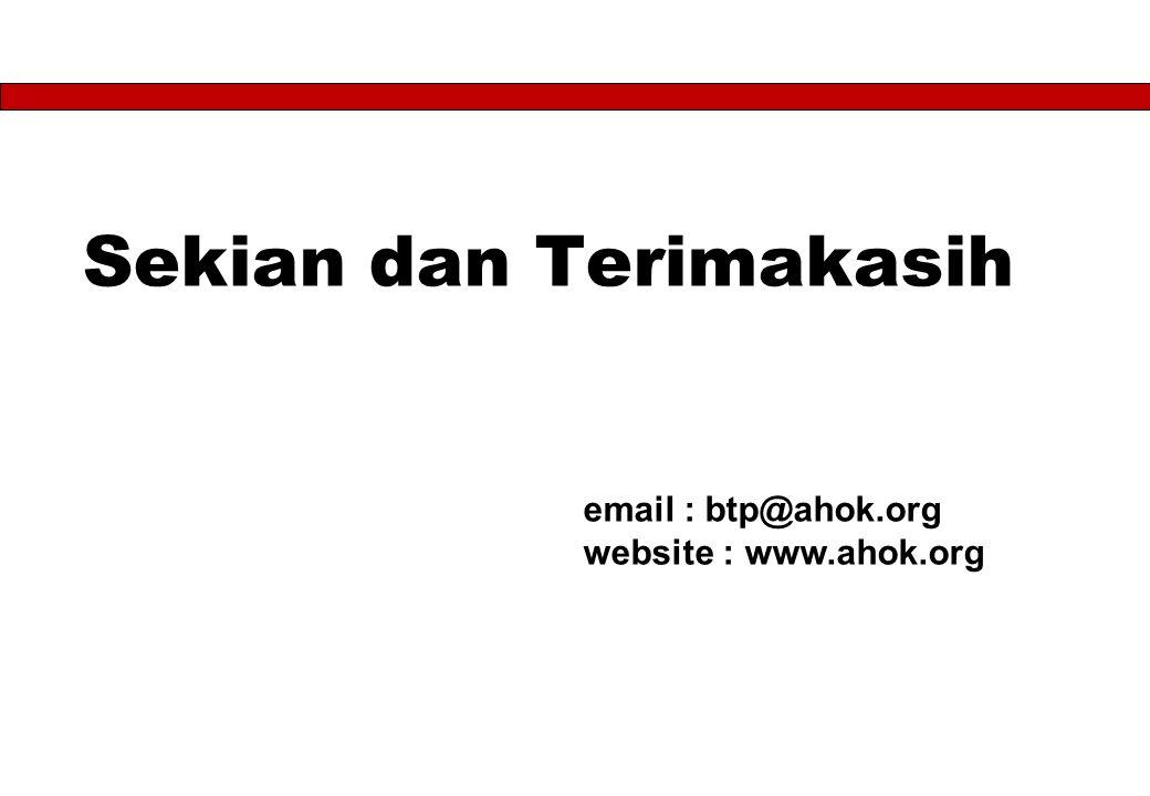 Sekian dan Terimakasih email : btp@ahok.org website : www.ahok.org