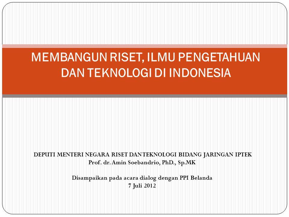 DEPUTI MENTERI NEGARA RISET DAN TEKNOLOGI BIDANG JARINGAN IPTEK Prof. dr. Amin Soebandrio, PhD., Sp.MK Disampaikan pada acara dialog dengan PPI Beland