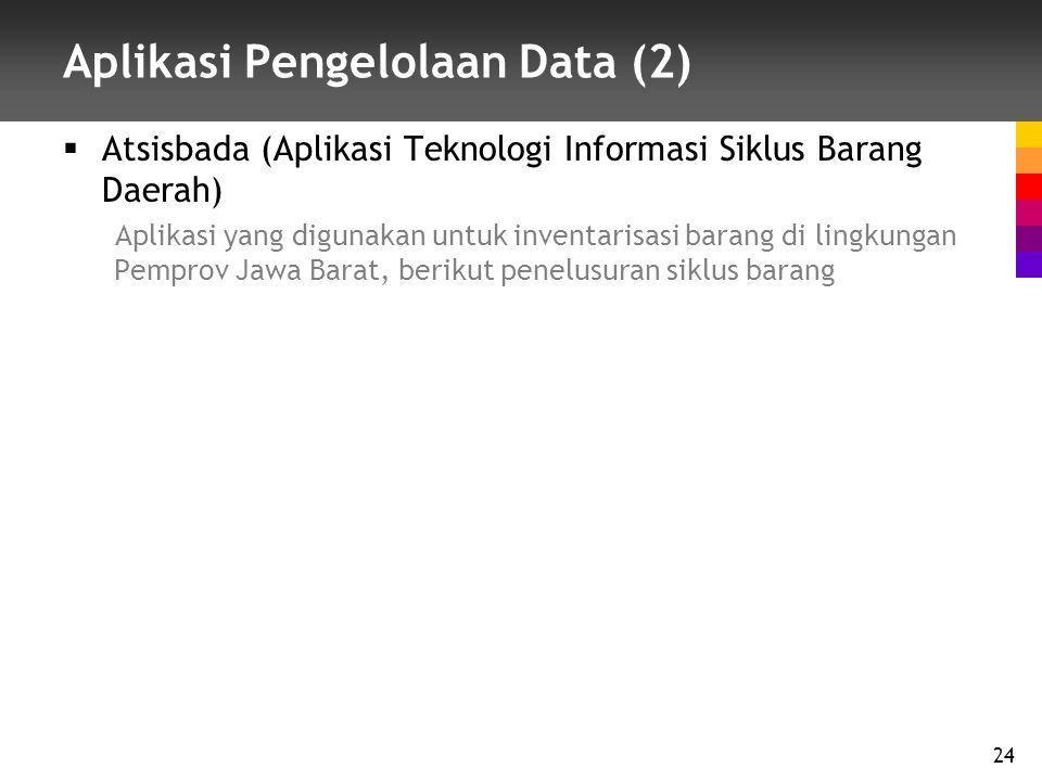 Aplikasi Pengelolaan Data (2)  Atsisbada (Aplikasi Teknologi Informasi Siklus Barang Daerah) Aplikasi yang digunakan untuk inventarisasi barang di lingkungan Pemprov Jawa Barat, berikut penelusuran siklus barang 24