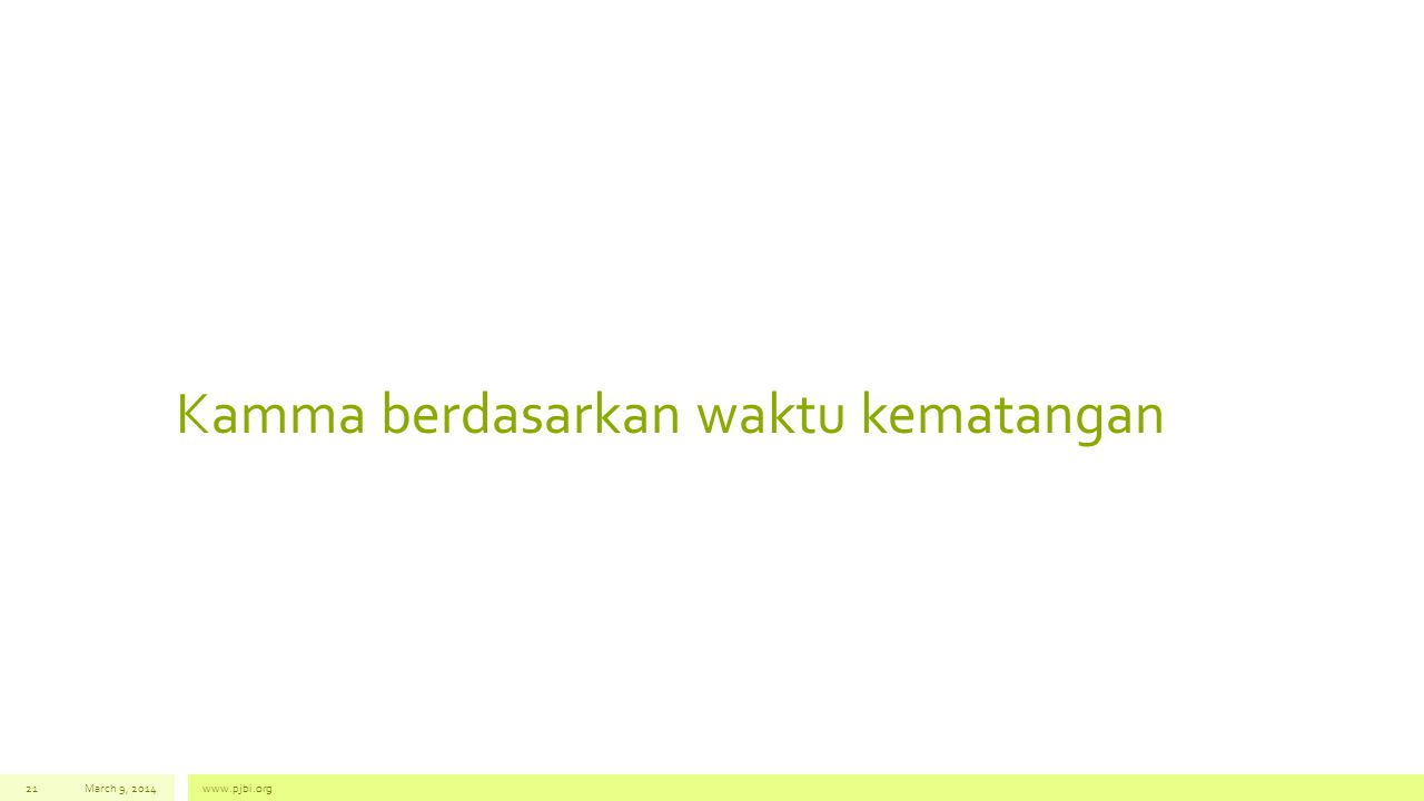 Kamma berdasarkan waktu kematangan March 9, 2014www.pjbi.org21