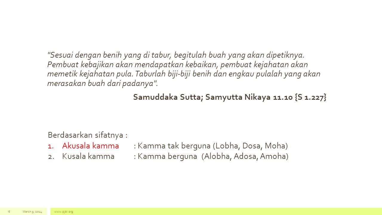 Teori non Buddhis tentang Kamma 1.Suka atau duka, terjadi karena masa lalu 2.Suka atau duka, terjadi karena ada yang mengatur (pencipta) 3.Suka atau duka, tidak ada penyebabnya / syarat MN 61 March 9, 2014www.pjbi.org7