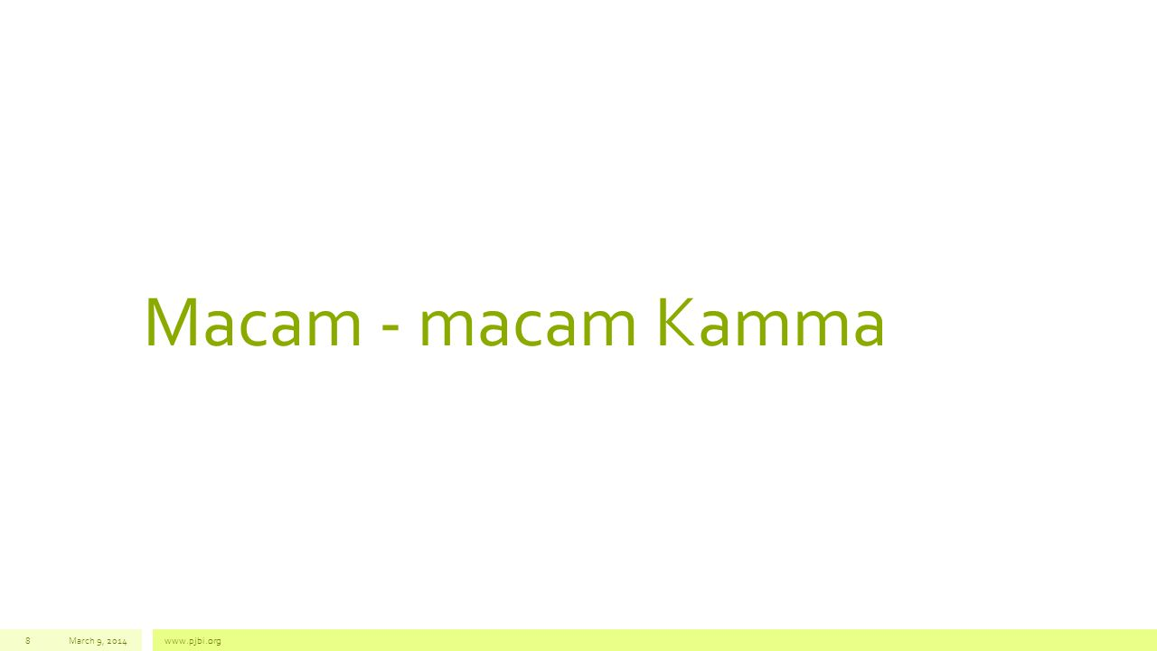 Macam - macam Kamma March 9, 2014www.pjbi.org8