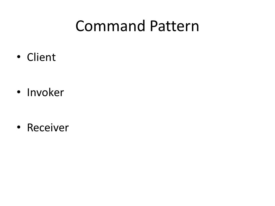 Command Pattern • Client • Invoker • Receiver