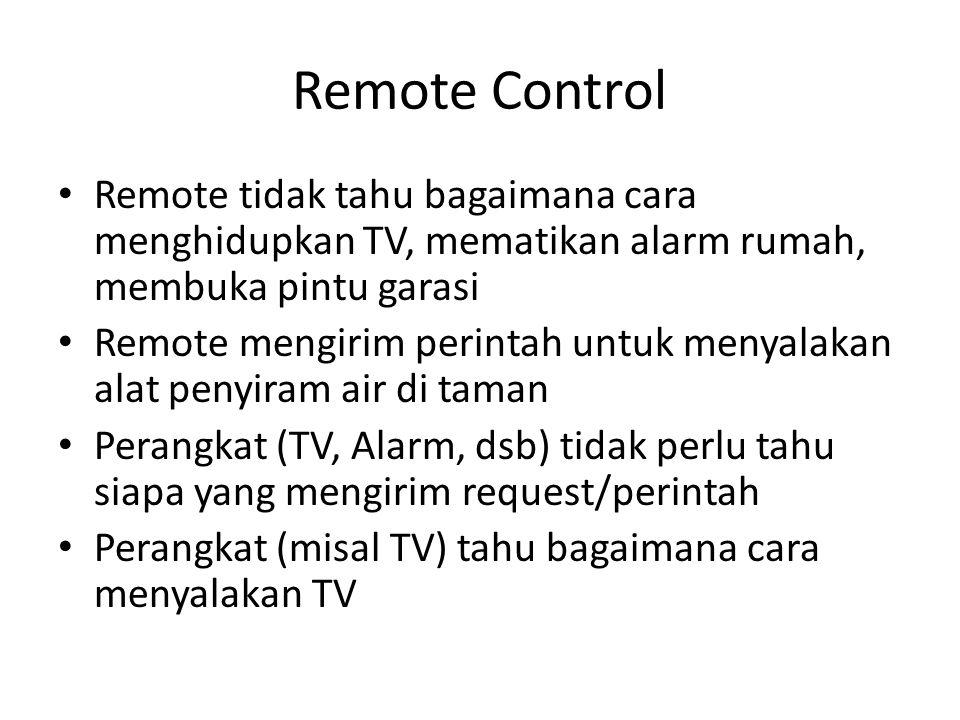 Remote Control • Client = Remote • Receiver = Perangkat (TV, Alarm, dsb) • Invoker ?