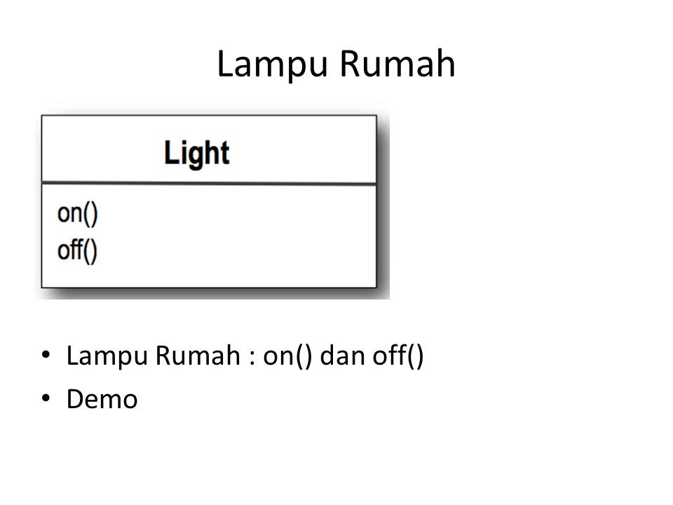 Lampu Rumah • Lampu Rumah : on() dan off() • Demo