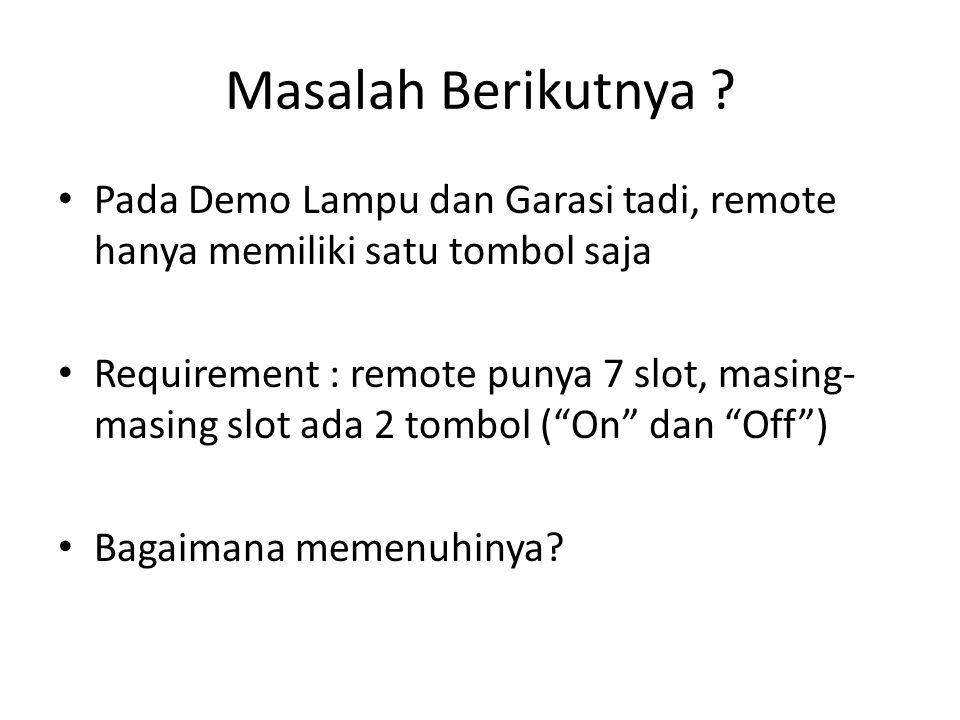 Masalah Slot • Gunakan Array  • Slot 1 berisi : – OnCommand[0] – OffCommand[0] • Slot 2 berisi : – OnCommand[1] – OffCommand[1] • Dan seterusnya …