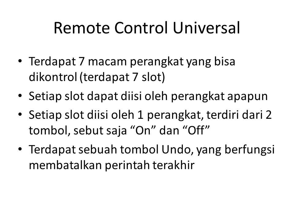 Remote Control Universal • Perangkat yang dapat dikontrol sangat bervariasi • Lampu Taman, AC, TV, Kipas Angin, Alarm Rumah, Pintu Garasi, Home Theather, DVD Player, Televisi, Penyemprot Air di Taman, Lampu Ruangan Tamu, Lampu Kamar, dan masih banyak lainnya • Di masa depan, jumlah perangkat yang bisa dikontrol bisa bertambah