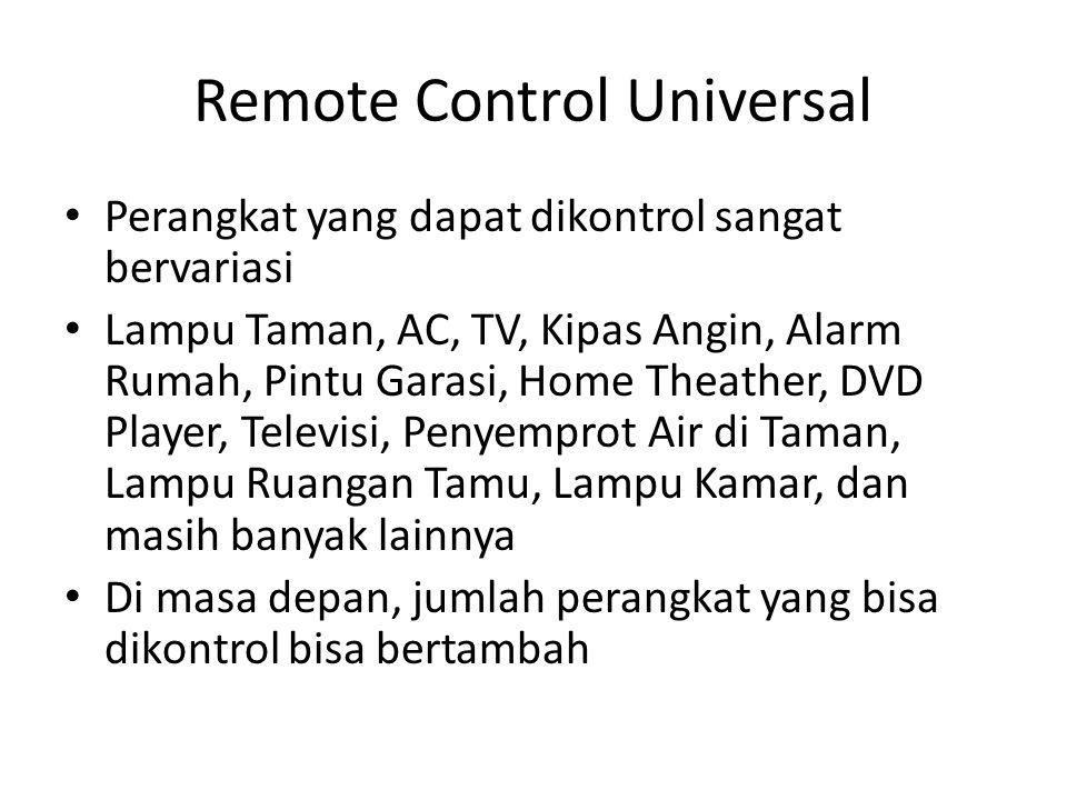 Remote Control Universal • Perangkat yang dapat dikontrol sangat bervariasi • Lampu Taman, AC, TV, Kipas Angin, Alarm Rumah, Pintu Garasi, Home Theath