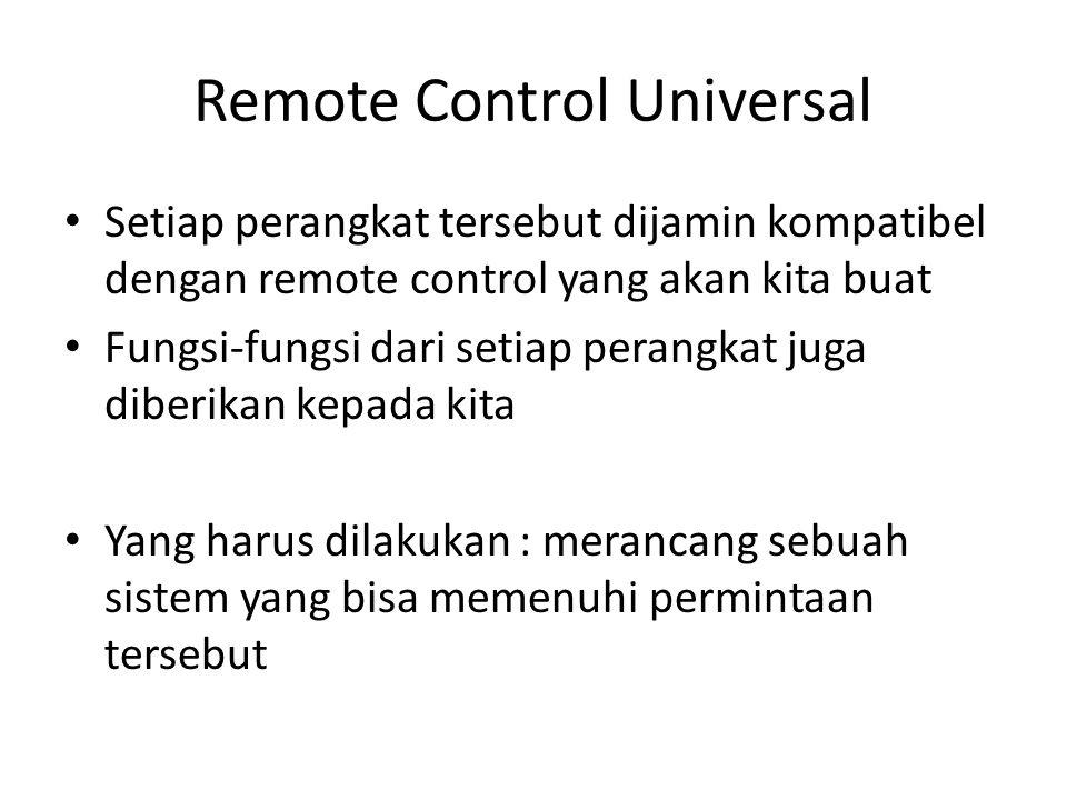 Remote Control Universal • Setiap perangkat tersebut dijamin kompatibel dengan remote control yang akan kita buat • Fungsi-fungsi dari setiap perangka