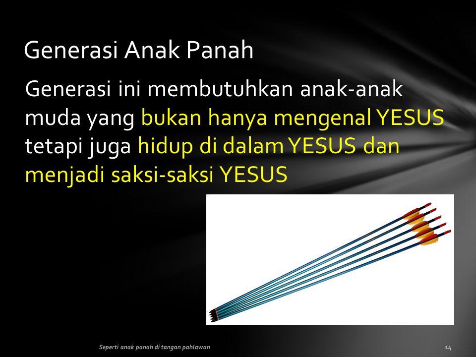 Generasi ini membutuhkan anak-anak muda yang bukan hanya mengenal YESUS tetapi juga hidup di dalam YESUS dan menjadi saksi-saksi YESUS Generasi Anak P