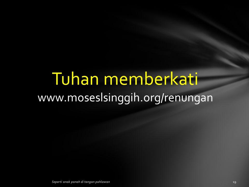19Seperti anak panah di tangan pahlawan Tuhan memberkati www.moseslsinggih.org/renungan