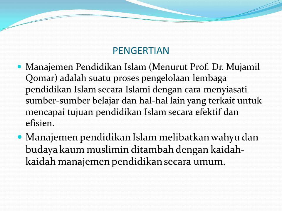PENGERTIAN  Manajemen Pendidikan Islam (Menurut Prof. Dr. Mujamil Qomar) adalah suatu proses pengelolaan lembaga pendidikan Islam secara Islami denga