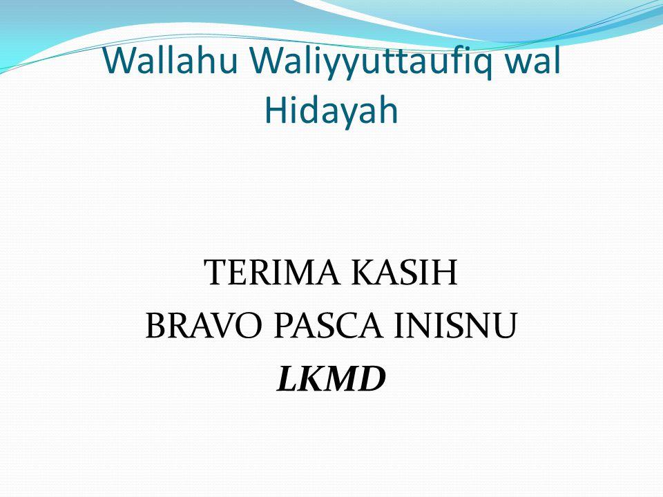 Wallahu Waliyyuttaufiq wal Hidayah TERIMA KASIH BRAVO PASCA INISNU LKMD