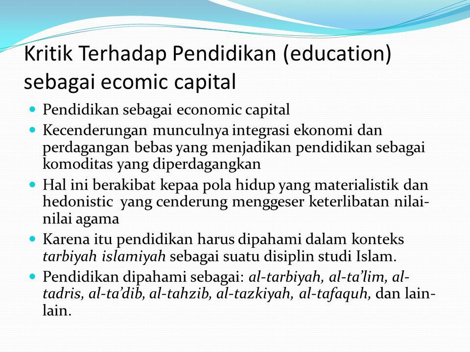 Kritik Terhadap Pendidikan (education) sebagai ecomic capital  Pendidikan sebagai economic capital  Kecenderungan munculnya integrasi ekonomi dan pe