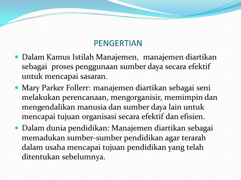 PENGERTIAN  Dalam Kamus Istilah Manajemen, manajemen diartikan sebagai proses penggunaan sumber daya secara efektif untuk mencapai sasaran.  Mary Pa