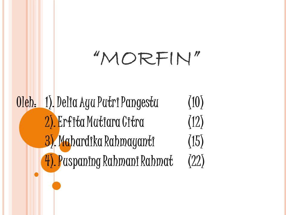 """""""MORFIN"""" Oleh:1). Delia Ayu Putri Pangestu(10) 2). Erfita Mutiara Citra(12) 3). Mahardika Rahmayanti (15) 4). Puspaning Rahmani Rahmat(22)"""